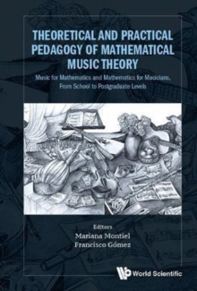 Theoretical And Practical Pedagogy Of Mathematical Music Theory: Music For Mathematics And Mathematics For Music, From School To Postgraduate Levels, Hardback Book