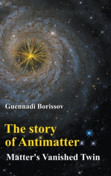 Story Of Antimatter, The: Matter's Vanished Twin, Hardback Book