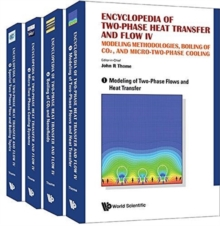 Encyclopedia Of Two-phase Heat Transfer And Flow Iv: Modeling Methodologies, Boiling Of Co2, And Micro-two-phase Cooling (A 4-volume Set), Hardback Book