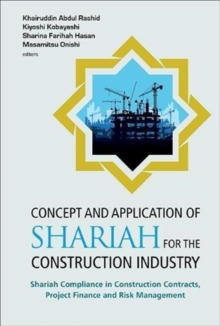 Concept And Application Of Shariah For The Construction Industry: Shariah Compliance In Construction Contracts, Project Finance And Risk Management, Hardback Book