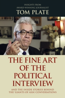 The Fine Art of the Political Interview : And the Inside Stories Behind the 'Giants of Asia' Conversations, Paperback / softback Book