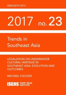 Legislation on Underwater Cultural Heritage in Southeast Asia : Evolution and Outcomes, Paperback / softback Book