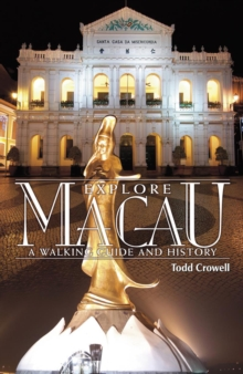 Explore Macau : A Walking Guide & History, Paperback / softback Book